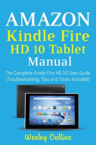 amazon kindle fire hd 10 tablet manual the complete kindle fire hd rh goodreads com user guide for kindle fire operating manual for kindle fire hd 8