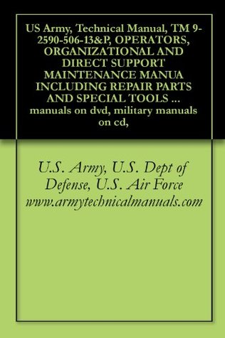 US Army, Technical Manual, TM 9-2590-506-13&P, OPERATORS, ORGANIZATIONAL AND DIRECT SUPPORT MAINTENANCE MANUA INCLUDING REPAIR PARTS AND SPECIAL TOOLS ... manuals on dvd, military manuals on cd,