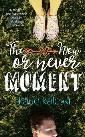 The Now or Never Moment by Katie Kaleski