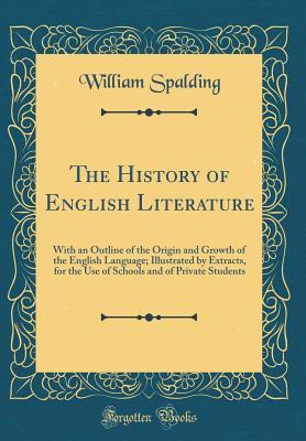 Amazon kindle télécharger des manuels scolaires The History of English Literature: With an Outline of the Origin and Growth of the English Language; Illustrated by Extracts, for the Use of Schools and of Private Students (Classic Reprint) 0266600123