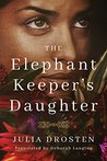The Elephant Keeper's Daughter by Julia Drosten