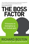 The Boss Factor: 10 lessons in managing up for mutual gain