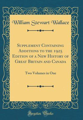 Supplement Containing Additions to the 1925 Edition of a New History of Great Britain and Canada: Two Volumes in One (Classic Reprint)