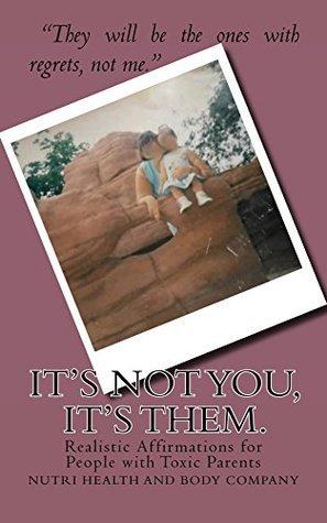 It's not you, it's them.: Realistic Affirmations for People with Toxic Parents