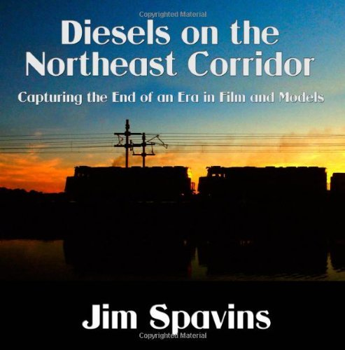 Diesels on the Northeast Corridor: Capturing the End of an Era in Film and Models