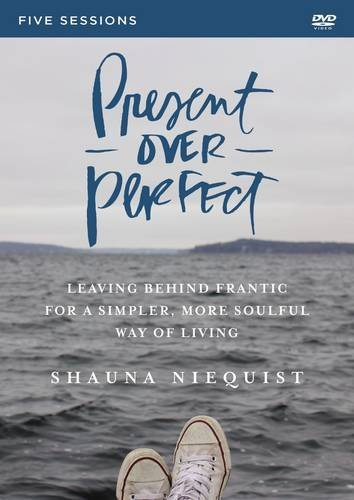 Present Over Perfect Video Study: Leaving Behind Frantic for a Simpler, More Soulful Way of Living