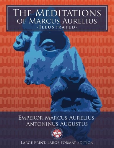 "The Meditations of Marcus Aurelius - Large Print, Large Format, Illustrated: Giant 8.5"" x 11"" Size: Large, Clear Print & Pictures - Complete & Unabridged!"