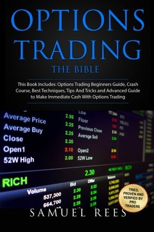 Options Trading: THE BIBLE This Book Includes: The beginners Guide + The Crash Course + The Best Techniques + Tips and Tricks + The Advanced Guide To ... Cash With Options Trading (Volume 14)