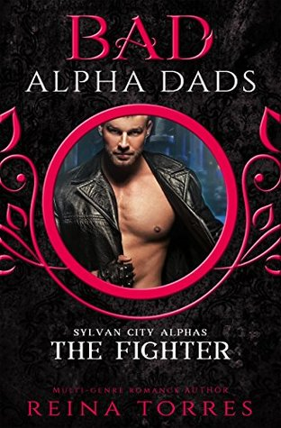 The Fighter (BAD Alpha Dads) (Sylvan City Alphas, #3)