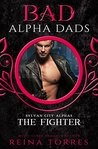 The Fighter (BAD Alpha Dads) by Reina Torres