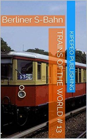 Trains of the World # 13: Berliner S-Bahn