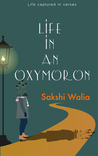 Life in an Oxymoron: Life Captured in Verses