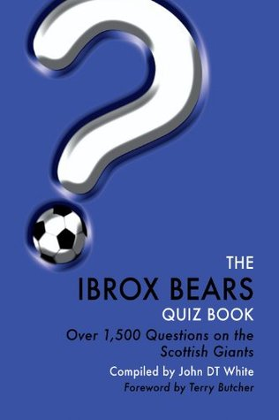 The Ibrox Bears Quiz Book - Over 1,500 Questions on Glasgow Rangers Football Club