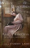 White Wolf and the Ash Princess by Tammy Lash