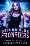 Beyond Blue Frontiers (The Adventures of Blue Faust, #3)