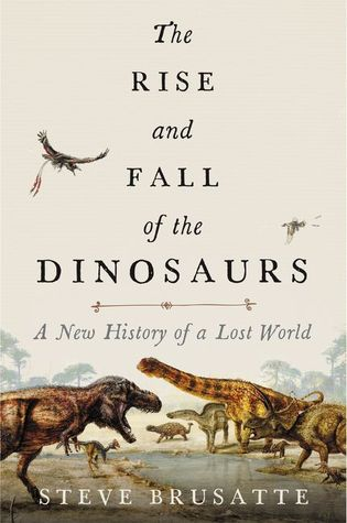 The Rise and Fall of the Dinosaurs by Stephen Brusatte