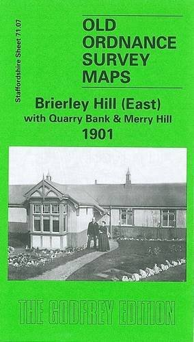 Brierley Hill (East) with Quarry Bank and Merry Hill 1901: Staffordshire Sheet 71.07 (Old O.S. Maps of Staffordshire)