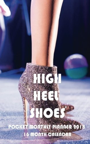 High Heel Shoes Pocket Monthly Planner 2018: 16 Month Calendar