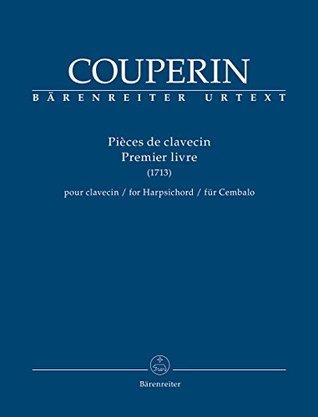 Couperin: Piéces de clavecin - Volume 1 (1713) (Premier livre) [Bärenreiter]