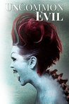 UnCommon Evil: A Collection of Nightmares, Demonic Creatures, and UnImaginable Horrors