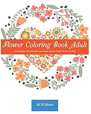 Flower Coloring Book Adult: The Beautiful Pictures from the Garden of Nature Floral Pattern Flowers Doodle Flower