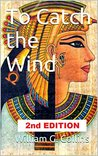 To Catch the Wind: Second Edition (The Wind of the Lord)