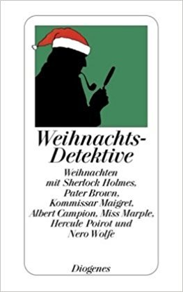 Weihnachtsdetektive: Weihnachten Mit Sherlock Holmes, Pater Brown, Kommisar Maigret, Albert Campion, Miss Marple, Hercule Poirot Und Nero Wolfe