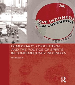 Democracy, Corruption and the Politics of Spirits in Contemporary Indonesia