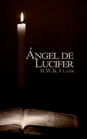 Ángel de Lucifer: La Iglesia de Satanás por R.W.K. Clark
