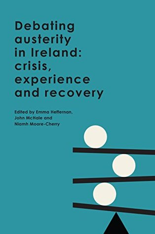 Debating austerity in Ireland : Crisis, experience and recovery
