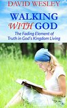Walking With God: The Fading Element of Truth in God's Kingdom Living