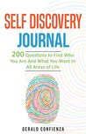 Book cover for Self Discovery Journal: 200 Questions to Find Who You Are and What You Want in All Areas of Life (Self Discovery Journal, Self Discovery Questions)