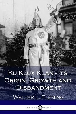 Ku Klux Klan - Its Origin, Growth and Disbandment