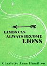 Lambs Can Always Become Lions (Until Lambs Become Lions, #1)