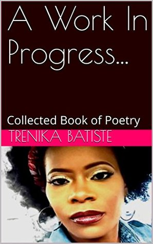 A Work In Progress...: Collected Book of Poetry