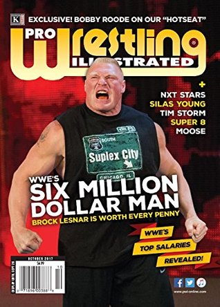 Pro Wrestling Illustrated Magazine-October 2017: Brock Lesnar-Six Million Dollar Man; WWE's Top Salaries Revealed, Top 25 NXT Stars, Silas Young, ... Reports; Alexa Bliss, Roman Reigns, Miz, more