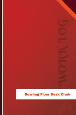 Bowling Floor Desk Clerk Work Log: Work Journal, Work Diary, Log - 126 Pages, 6 X 9 Inches