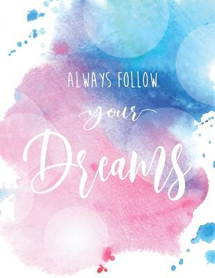 Always Follow Your Dream: Inspiration Quote Journal, Mix 90p Dotted Grid 20p Lined Ruled,8.5x11 In,110 Undated Pages: Quote Journal to Write in Your Wisdom Thoughts, Plan, and Ideas for Life/ Business /Office /Student/ Teacher