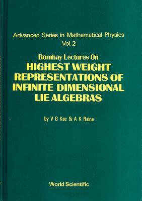 Bombay Lectures On Highest Weight Representations Of Infinite Dimensional Lie Algebras (Advanced Series In Mathematical Physics, Vol 2)