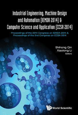 Industrial Engineering, Machine Design and Automation (Iemda 2014) - Proceedings of the 2014 Congress & Computer Science and Application (Ccsa 2014) - Proceedings of the 2nd Congress