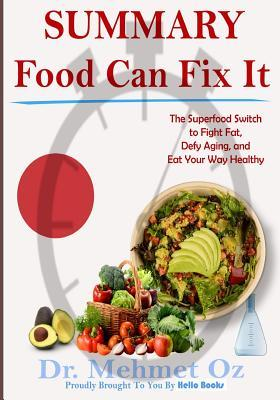 Summary: Food Can Fix It: The Superfood Switch to Fight Fat, Defy Aging, and Eat Your Way Healthy