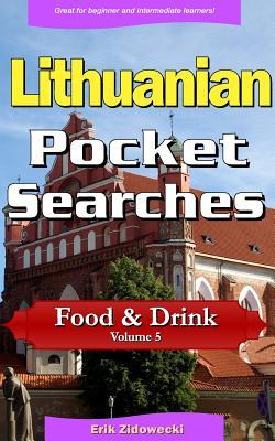 Lithuanian Pocket Searches - Food & Drink - Volume 5: A Set of Word Search Puzzles to Aid Your Language Learning