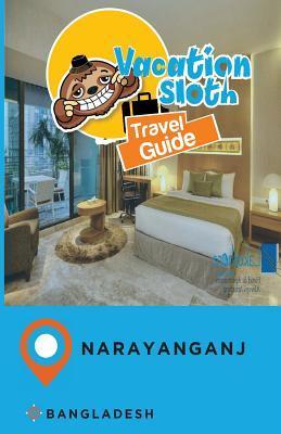 Vacation Sloth Travel Guide Narayanganj Bangladesh