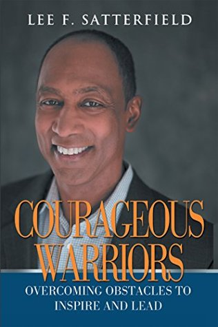 Courageous Warriors: Overcoming Obstacles to Inspire and Lead