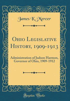 Ohio Legislative History, 1909-1913: Administration of Judson Harmon, Governor of Ohio, 1909-1912