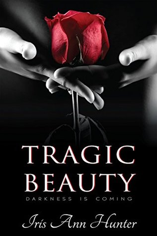 Tragic Beauty (Beauty & The Darkness, #1) by Iris Ann Hunter