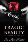 Tragic Beauty by Iris Ann Hunter