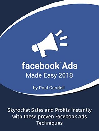 Facebook Ads Made Easy 2018: Skyrocket Sales and Profits Instantly with these proven Facebook Ads Techniques