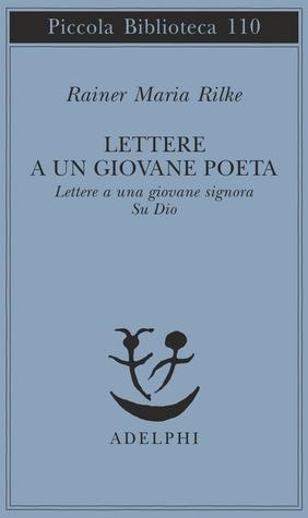 Lettere a un giovane poeta/Lettere a una giovane signora/Su Dio