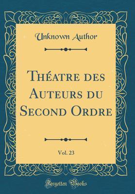 Theatre Des Auteurs Du Second Ordre, Vol. 23